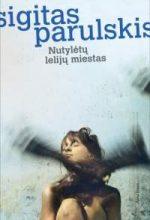 sigitas_parulskis_Nutyletu-leliju-miestas
