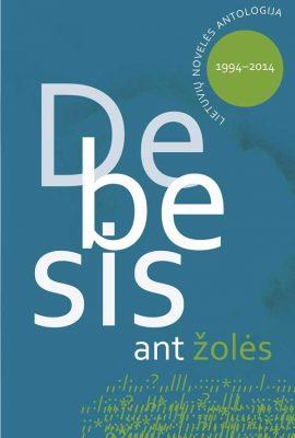 DEBESIS-ANT-ŽOLĖS-LIETUVIŲ-NOVELĖS-ANTOLOGIJA-19942014